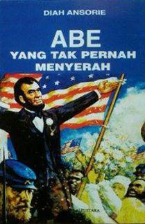 Abe Yang Tak Pernah Menyerah (Abraham Lincoln) abe yang tak pernah menyerah 1